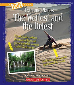 The Wettest And The Driest: Extreme Places (A True Book)