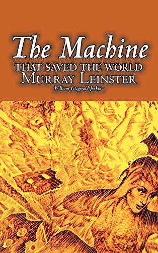 The Machine That Saved The World By Murray Leinster, Science Fiction, Fantasy