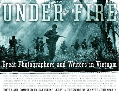 Under Fire: Great Photographers And Writers In Vietnam