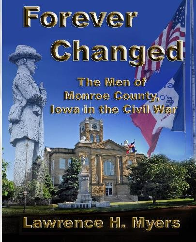 Forever Changed: The Men Of Monroe County, Iowa In The Civil War