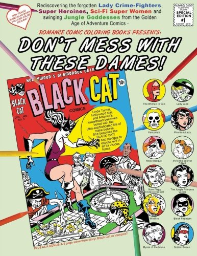 Don'T Mess With These Dames!: Rediscovering The Forgotten Lady Crime-Fighters, Super Heroines, Sci-Fi Super Women And Swinging Jungle Goddesses From ... Comic Coloring Books Special Edition)