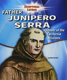 Father Junipero Serra: Founder Of The California Missions (Exceptional Latinos)