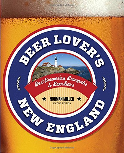 Beer Lover'S New England: Best Breweries, Brewpubs & Beer Bars (Beer Lovers Series)