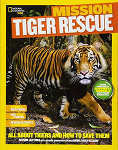 National Geographic Kids Mission: Tiger Rescue: All About Tigers And How To Save Them (Ng Kids Mission: Animal Rescue)