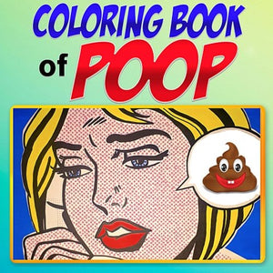 Coloring Book Of Poop: The Adult Coloring Book Of Poop, Toilets, Toilet Paper & Enough Trivia To Make You Gag (Adult Coloring Books) (Volume 2)