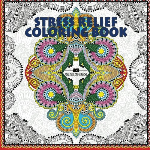 Stress Relief Coloring Book: Coloring Book For Adults For Relaxation And Relieving Stress - Mandalas, Floral Patterns, Celtic Designs, Figures And ... Patterns [8.5 X 8.5 Inches / White & Black]