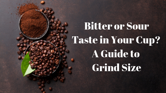 Bitter or Sour Taste in Your Cup? A Guide to Grind Size