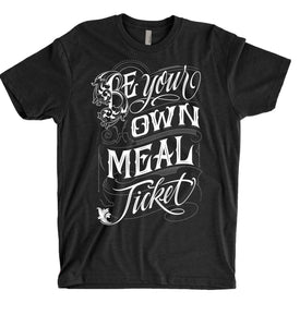 Tee - Be Your Own Meal Ticket