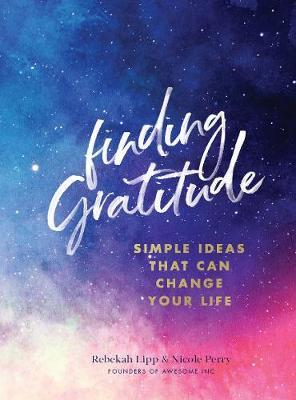 Finding Gratitude - Simple Ideas That Can Change Your Life