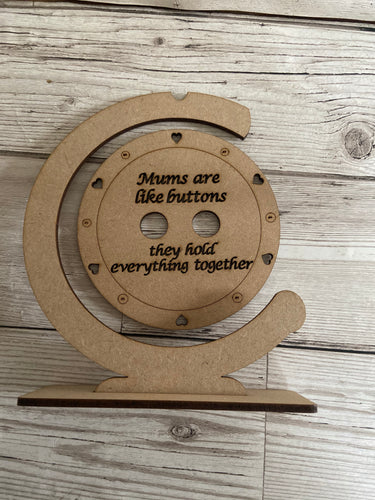 "Wooden button with stand ""mums are like buttons .."" - Laser LLama Designs Ltd"