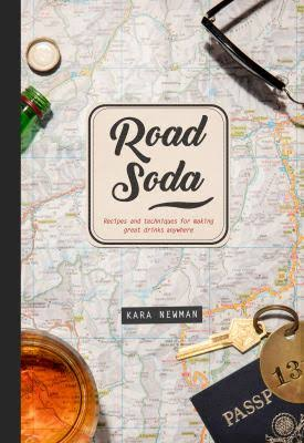 Road Soda: Recipes and Techniques for Making Great Cocktails Anywhere