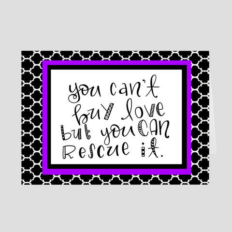 You Can't Buy Love But You Can Rescue It Greeting Card