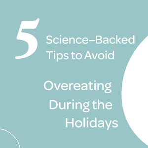 5 Science–Backed Tips to Avoid Overeating During the Holidays