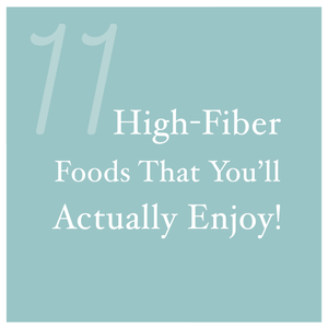 11 High-Fiber Foods That You'll Actually Enjoy! | AURA Nutrition