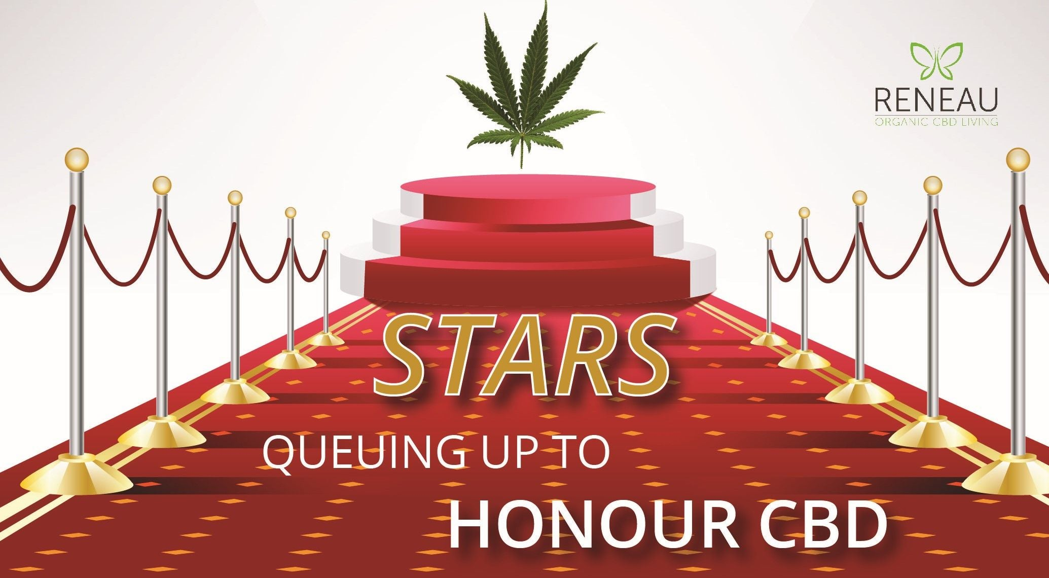 Celebrity Red carpet with cannabis leaf on stage and title_Stars queuing up to honour CBD Oil | Reneau Organic CBD Living | Natural Organic Pure Clean CBD Oils