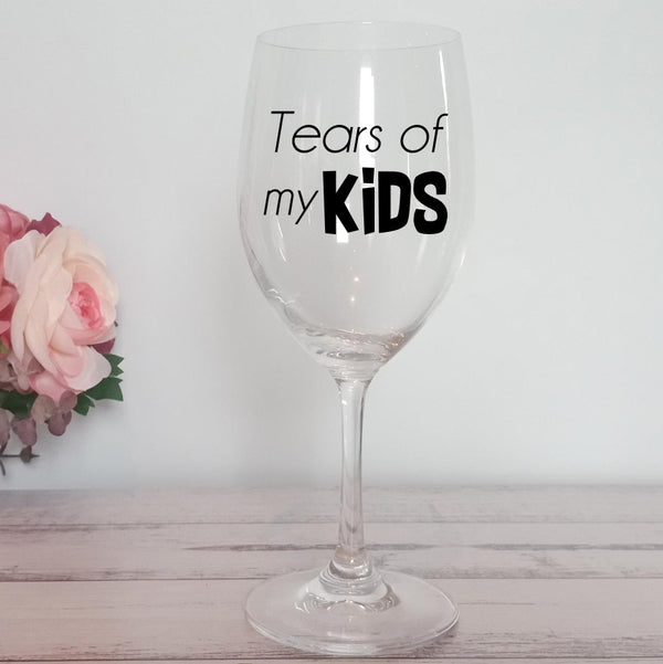 Tear Of My Kids | Wine Glassware