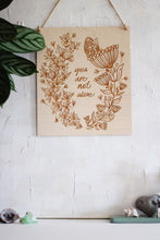 Load image into Gallery viewer, 'you are not alone' - Laser Etched Floral Wooden Wall Plaque