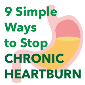Chronic Heartburn & GERD - 9 Simple Ways to Stop Acid Reflux