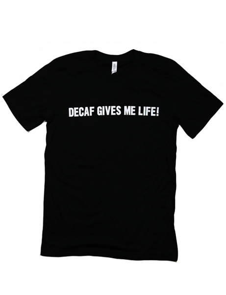 Decaf Gives Me Life! Tee