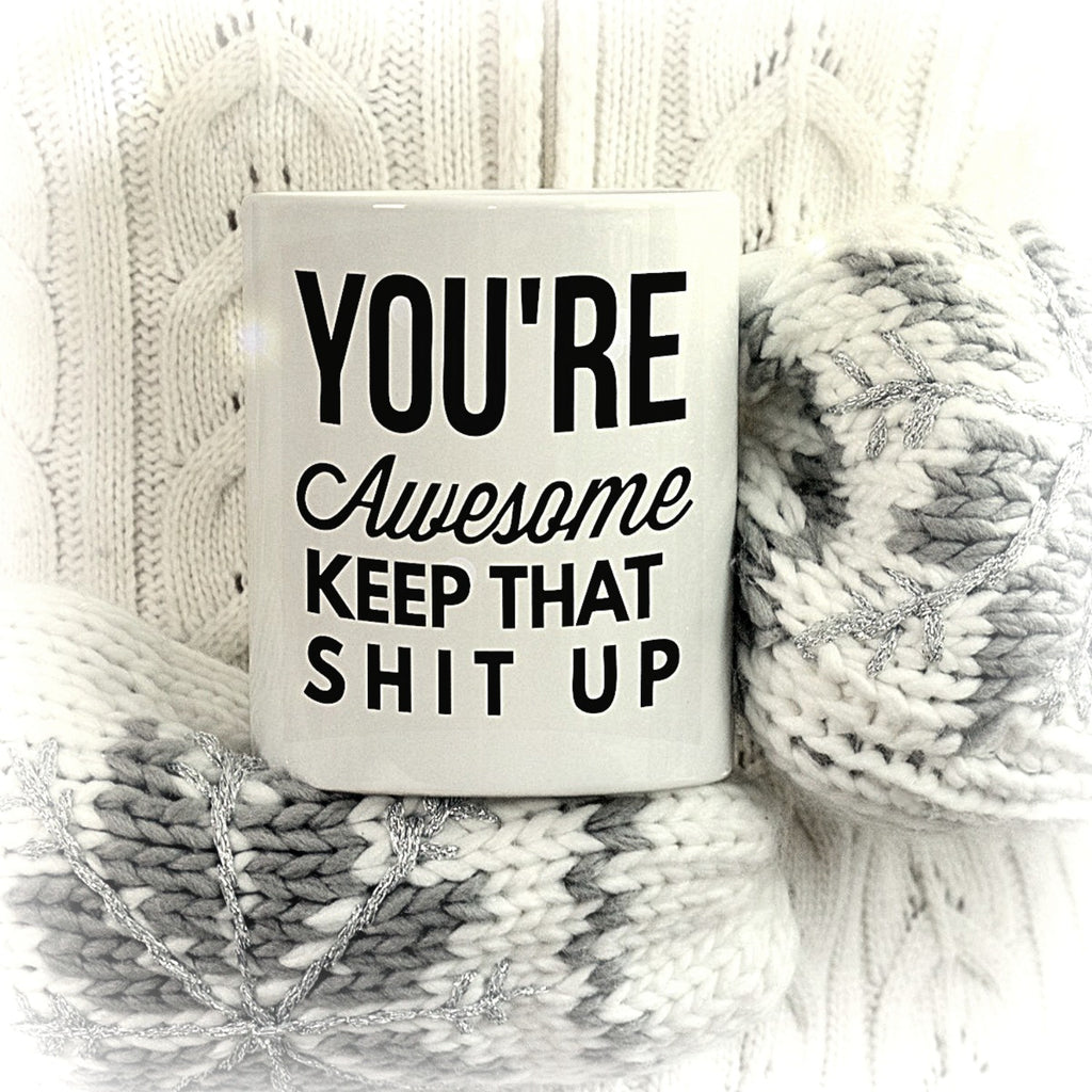 You're Awesome Keep It Up Mug - NovaandKnox.com
