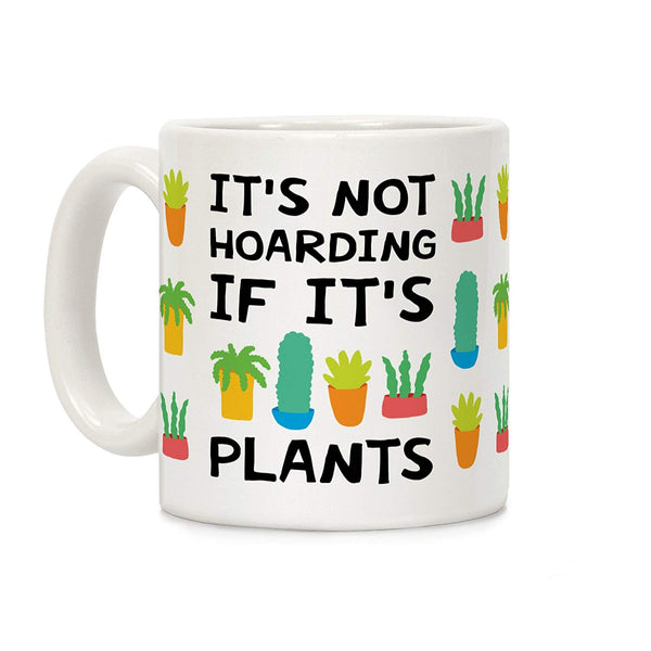 It's Not Hoarding If It's Plants Coffee Mug - NovaandKnox.com