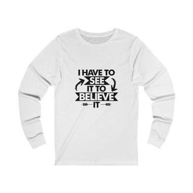 I Have To See/Believe It | Premium Unisex Jersey Long Sleeve Tee