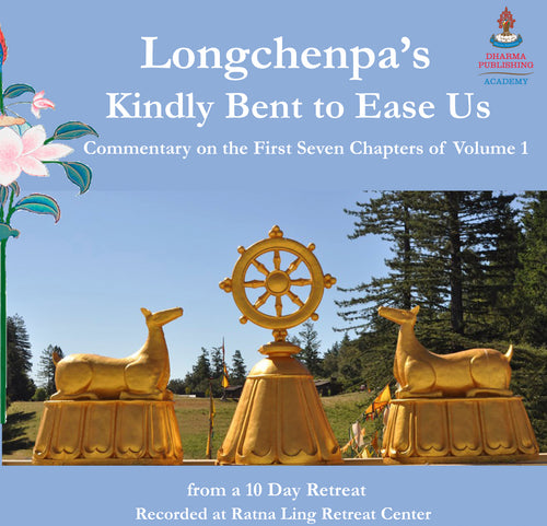 Longchenpa – Kindly Bent to Ease Us, Vol. I Chapters 1-7, audio retreat recording.