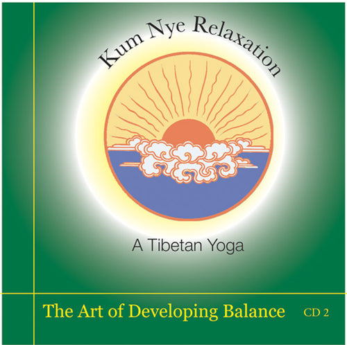 Kum Nye Guided Practices, Program Two - The Art of Developing Balance