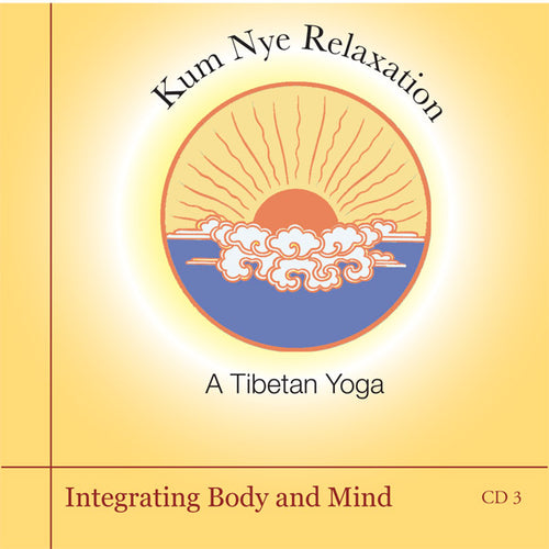 Kum Nye Guided Practices, Program Three - Integrating Body and Mind