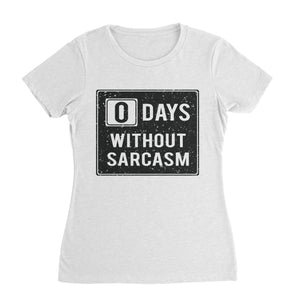 0 Days Without Sarcasm Funny T-Shirt (Woman)