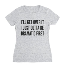 Load image into Gallery viewer, Dramatic First Funny T-Shirt (Women)
