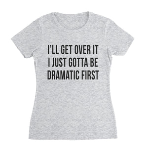 Dramatic First Funny T-Shirt (Women)