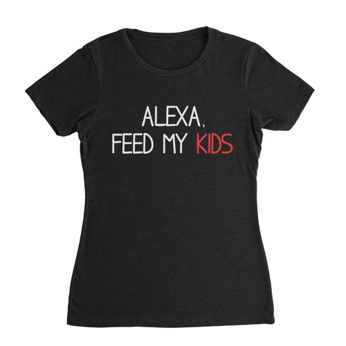 Alexa Feed My Kids Mom T-Shirt
