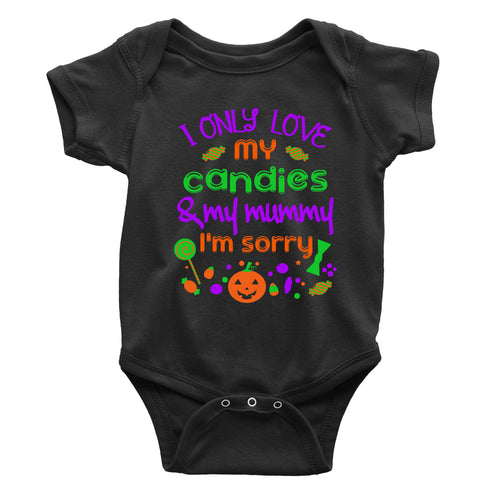 I Only Love My Candies and My Mommy Im Sorry Onesie (Infant)