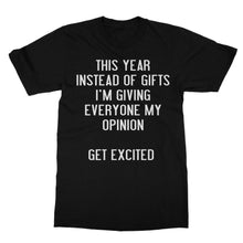Load image into Gallery viewer, This Year Instead Of Gifts Im Giving Everyone My Opinion Get Excited Shirt (Men)