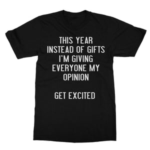 This Year Instead Of Gifts Im Giving Everyone My Opinion Get Excited Shirt (Men)