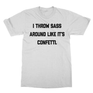 I Throw Sass Around Funny Shirt (Men)