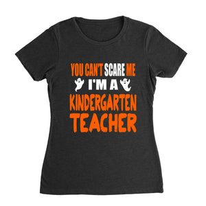You Cant Scare Im A Kindergarten Teacher Halloween Shirt (Woman)
