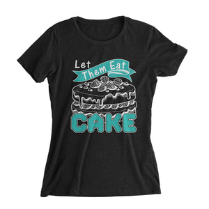 Let Them Eat Cake Bake Shirt (Woman)