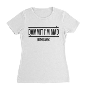 Mad Either Way Funny Way T-Shirt (Woman)