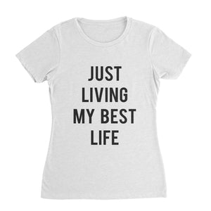 Just Living My Best Life Shirt (Woman)