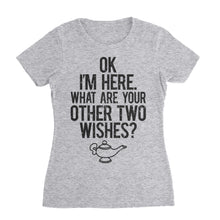 Load image into Gallery viewer, Ok Here I Am What Are Your Two Other Wishes Funny Shirt (Unisex)