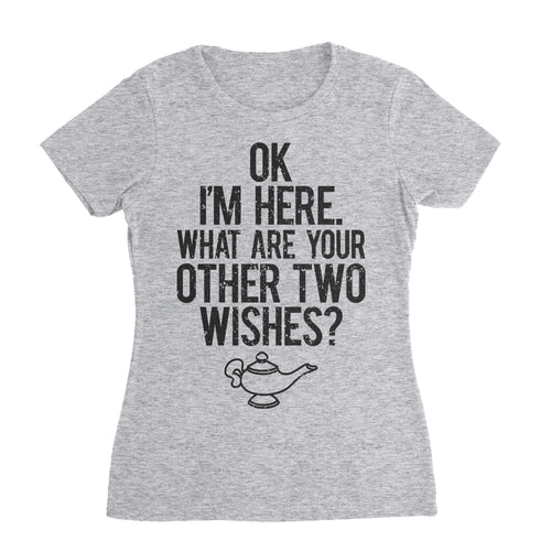 Ok Here I Am What Are Your Two Other Wishes Funny Shirt
