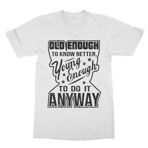 Old Enough To Know Better Young Enough To Do It Anyway Funny Shirt (Men)