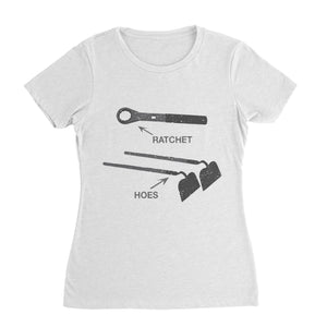 Ratchet Hoes Funny Shirt (Woman)