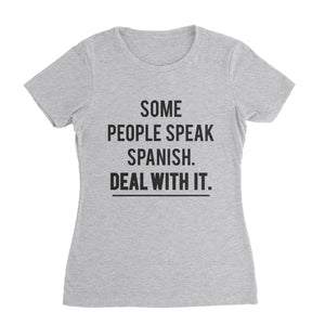 Speak Spanish Deal With It Funny Shirt (Woman)