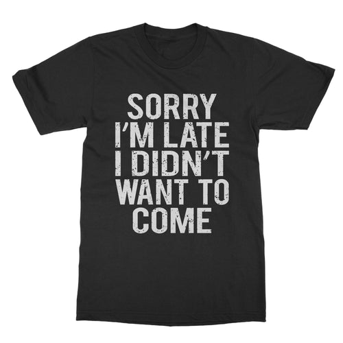 Didn't Want To Come Funny Shirt (Men)