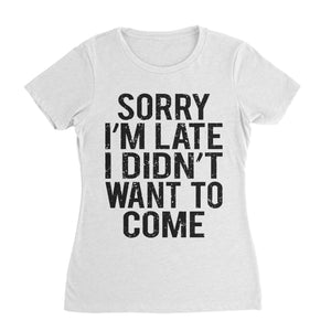 Didn't Want To Come Funny Shirt (Woman)