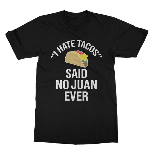 I Hate Tacos Said No Juan Ever Funny T-Shirt For Men