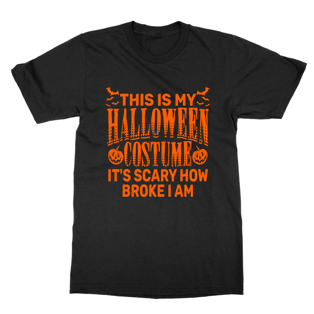 This Is My Halloween Costume Scary How Broke I Am Shirt (Men)